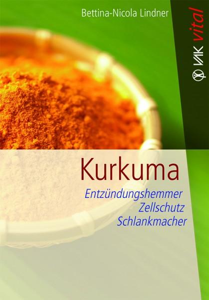 Kurkuma - Entzündungshemmer, Zellschutz, Schlankmacher von Bettina-Nicola Lindner
