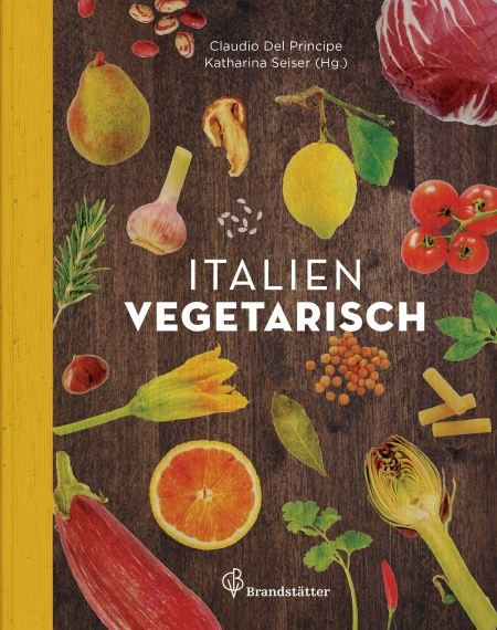 Italien vegetarisch, Kochbuch von Claudio Del Principe und Katharina Seiser