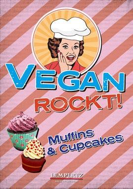 Vegan Rockt! Muffins und Cupcakes