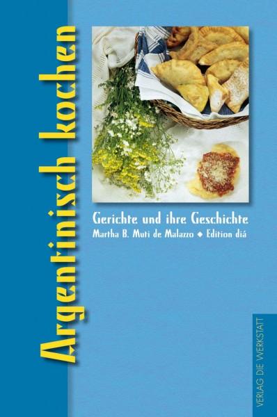 Kochbuch: Argentinisch kochen von Martha B. Muti De Malazzo